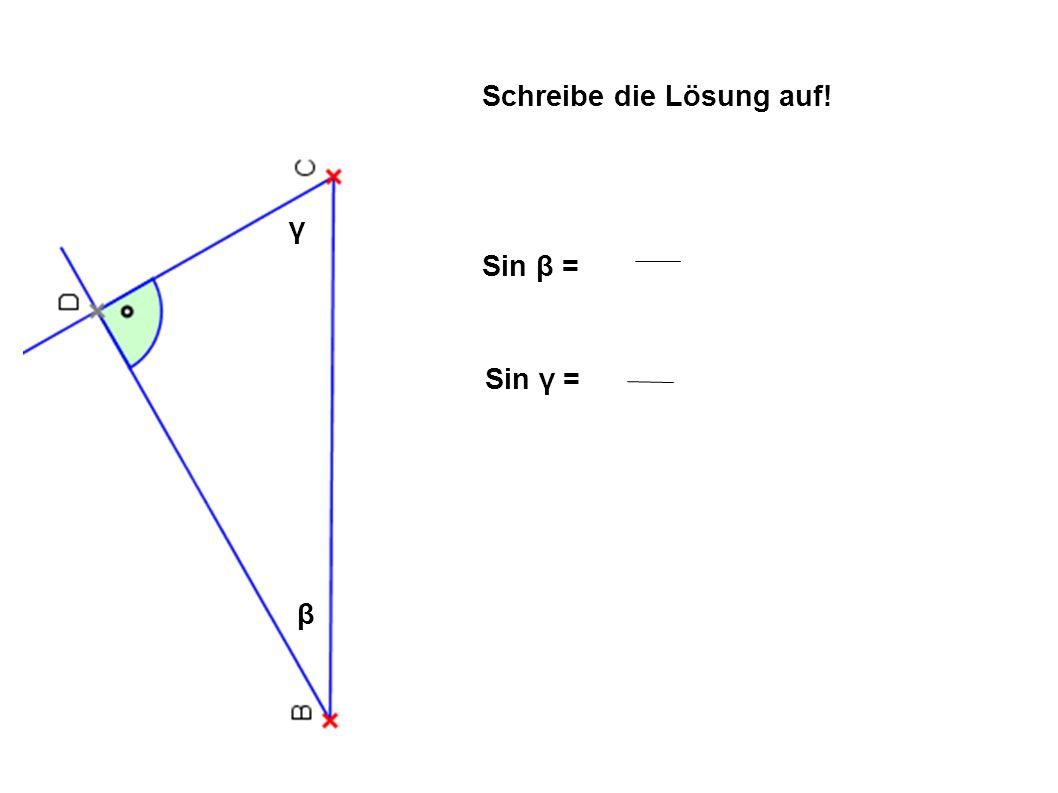 β γ Schreibe die Lösung auf! Sin β = Sin γ = b d c d