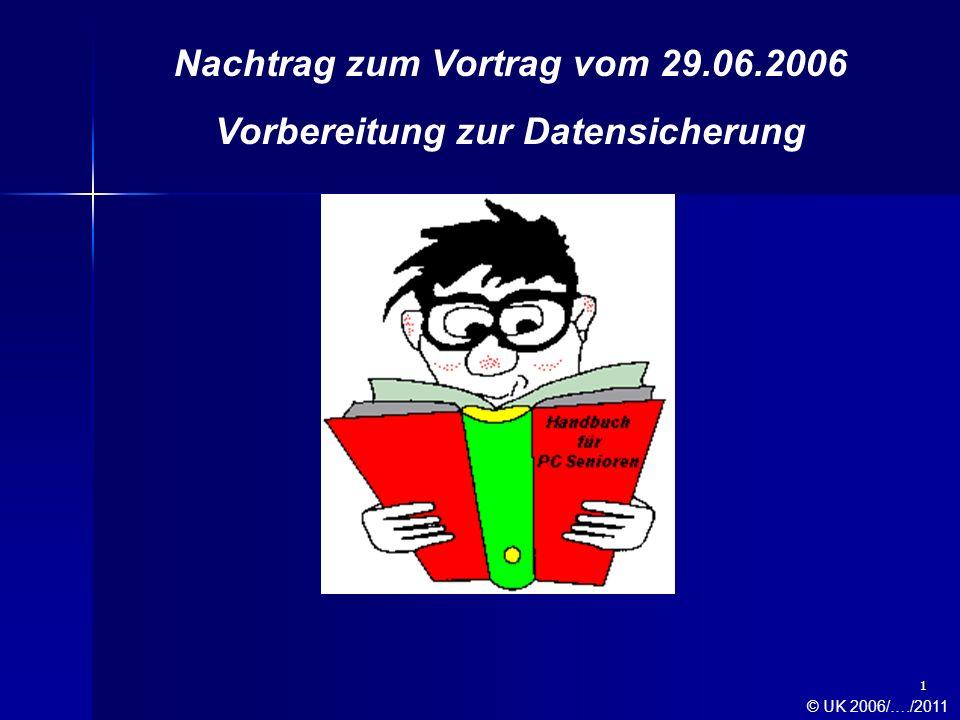 1 Nachtrag zum Vortrag vom 29.06.2006 Vorbereitung zur Datensicherung © UK 2006/…./2011