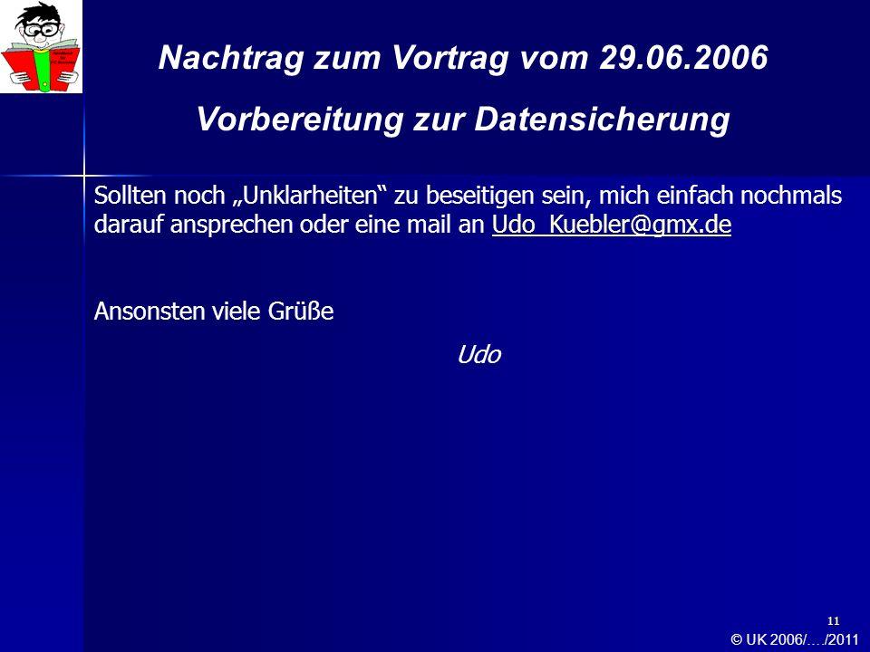 11 Nachtrag zum Vortrag vom 29.06.2006 Vorbereitung zur Datensicherung Sollten noch Unklarheiten zu beseitigen sein, mich einfach nochmals darauf ansp