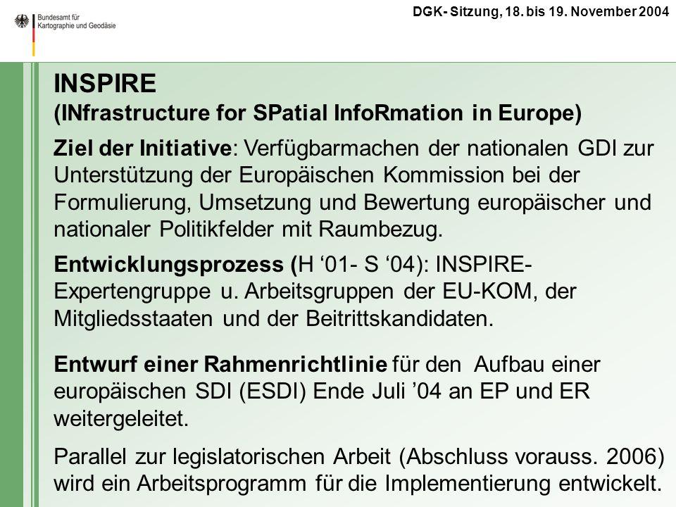 DGK- Sitzung, 18. bis 19. November 2004 INSPIRE (INfrastructure for SPatial InfoRmation in Europe) Ziel der Initiative: Verfügbarmachen der nationalen