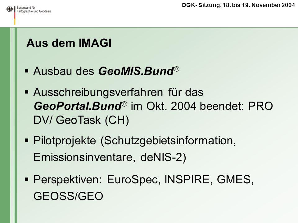 DGK- Sitzung, 18. bis 19. November 2004 Ausbau des GeoMIS.Bund Ausschreibungsverfahren für das GeoPortal.Bund im Okt. 2004 beendet: PRO DV/ GeoTask (C