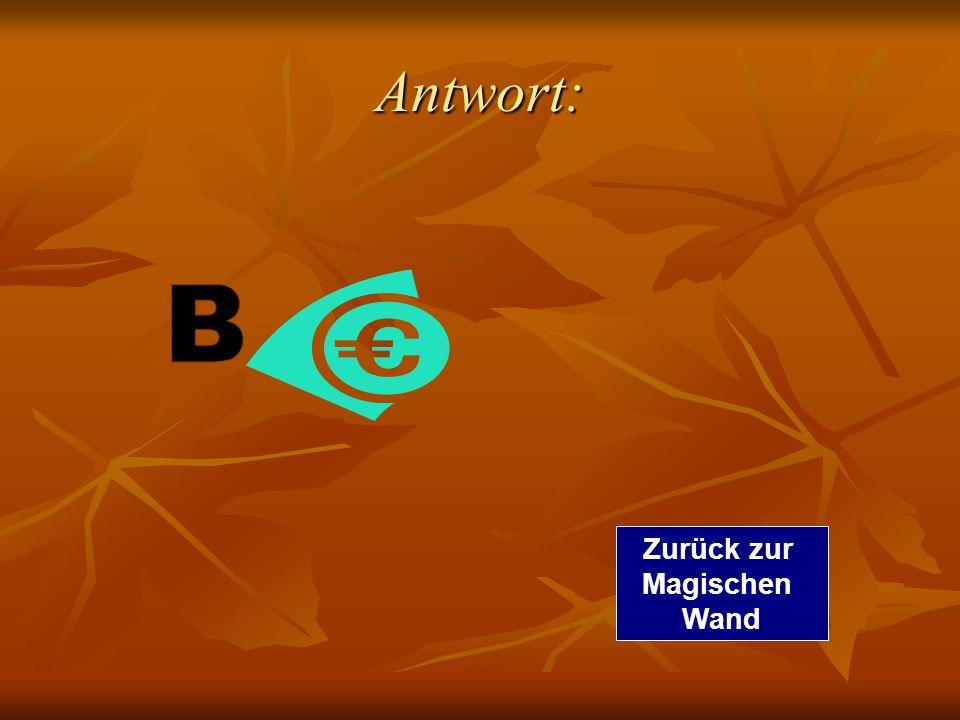 Frage 4 Was ist das Geldzeichen von Deutschland? Was ist das Geldzeichen von Deutschland? A B c Zur richtigen Antwort Zurück zur Magischen Wand