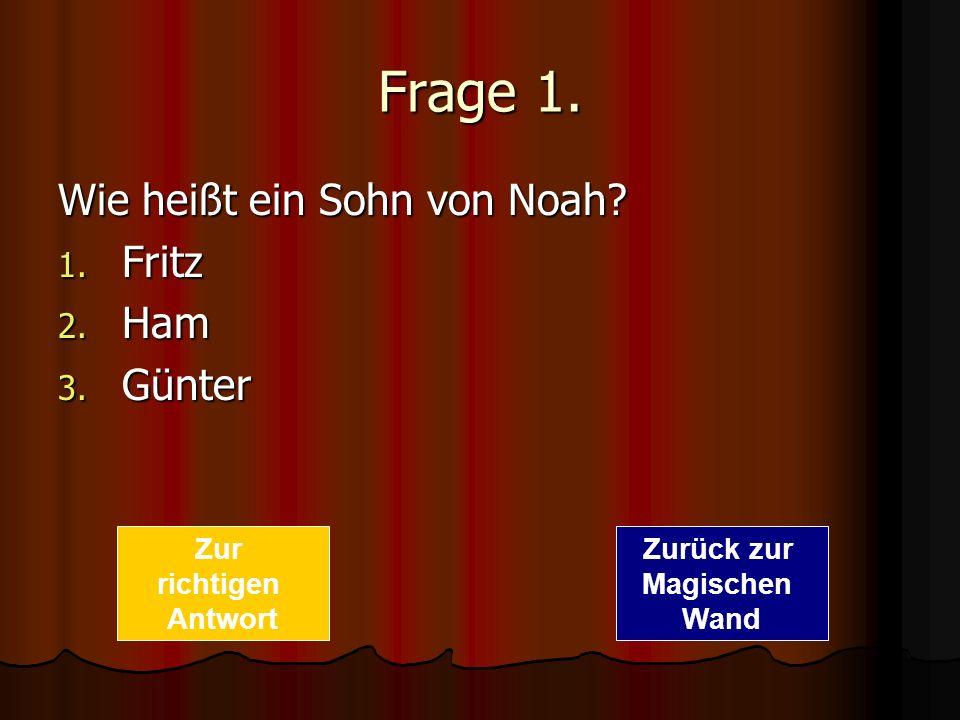 Antwort: Antwort 1 ist richtig. Zurück zur Magischen Wand