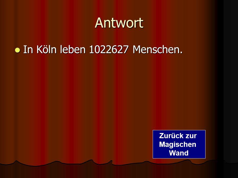 Frage 2. Wie viele Menschen leben in Köln ? Wie viele Menschen leben in Köln ? 1.1022627 2.27895 3.1022498 Zur richtigen Antwort Zurück zur Magischen