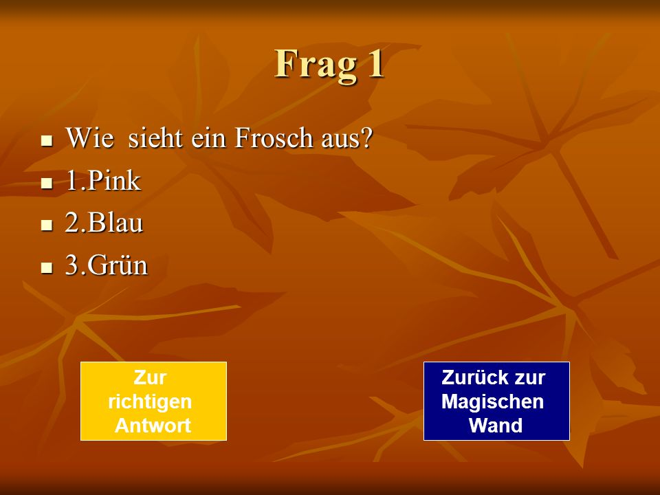 Frag 1 Wie sieht ein Frosch aus.Wie sieht ein Frosch aus.