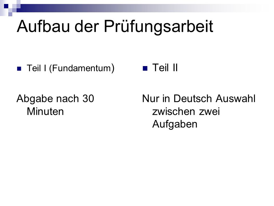 Aufbau der Prüfungsarbeit Teil I (Fundamentum ) Abgabe nach 30 Minuten Teil II Nur in Deutsch Auswahl zwischen zwei Aufgaben