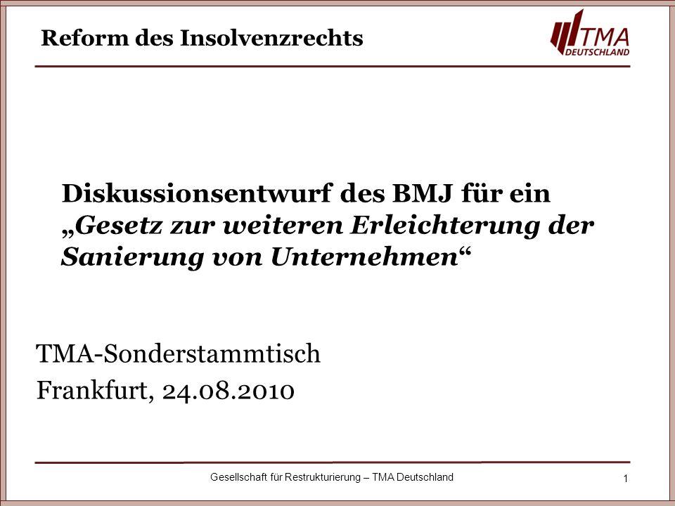 2 Gesellschaft für Restrukturierung – TMA Deutschland BMJ - Entwurf der Insolvenzrechtsreform Das Bundesjustizministerium plant die im Koalitionsvertrag vereinbarte Insolvenzrechtsreform in drei Stufen umzusetzen (s.