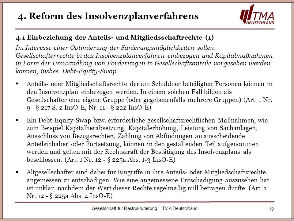 10 Gesellschaft für Restrukturierung – TMA Deutschland 4. Reform des Insolvenzplanverfahrens 4.1 Einbeziehung der Anteils- und Mitgliedsschaftrechte (
