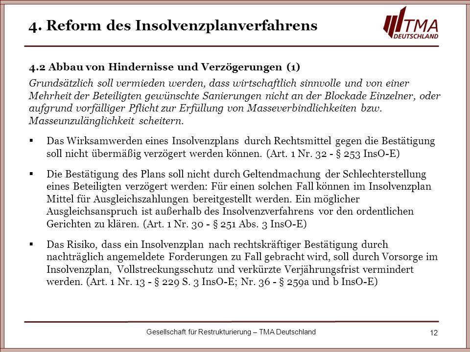 12 Gesellschaft für Restrukturierung – TMA Deutschland 4. Reform des Insolvenzplanverfahrens 4.2 Abbau von Hindernisse und Verzögerungen (1) Grundsätz