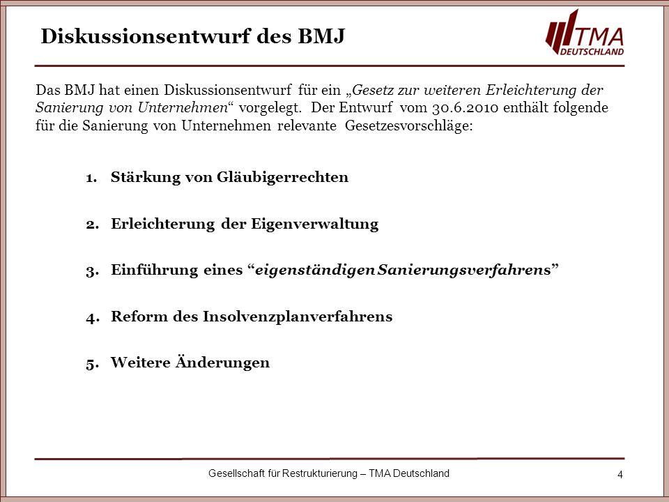 4 Gesellschaft für Restrukturierung – TMA Deutschland Diskussionsentwurf des BMJ Das BMJ hat einen Diskussionsentwurf für ein Gesetz zur weiteren Erle