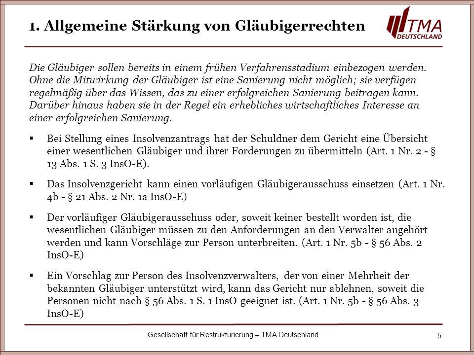 5 Gesellschaft für Restrukturierung – TMA Deutschland 1. Allgemeine Stärkung von Gläubigerrechten Die Gläubiger sollen bereits in einem frühen Verfahr
