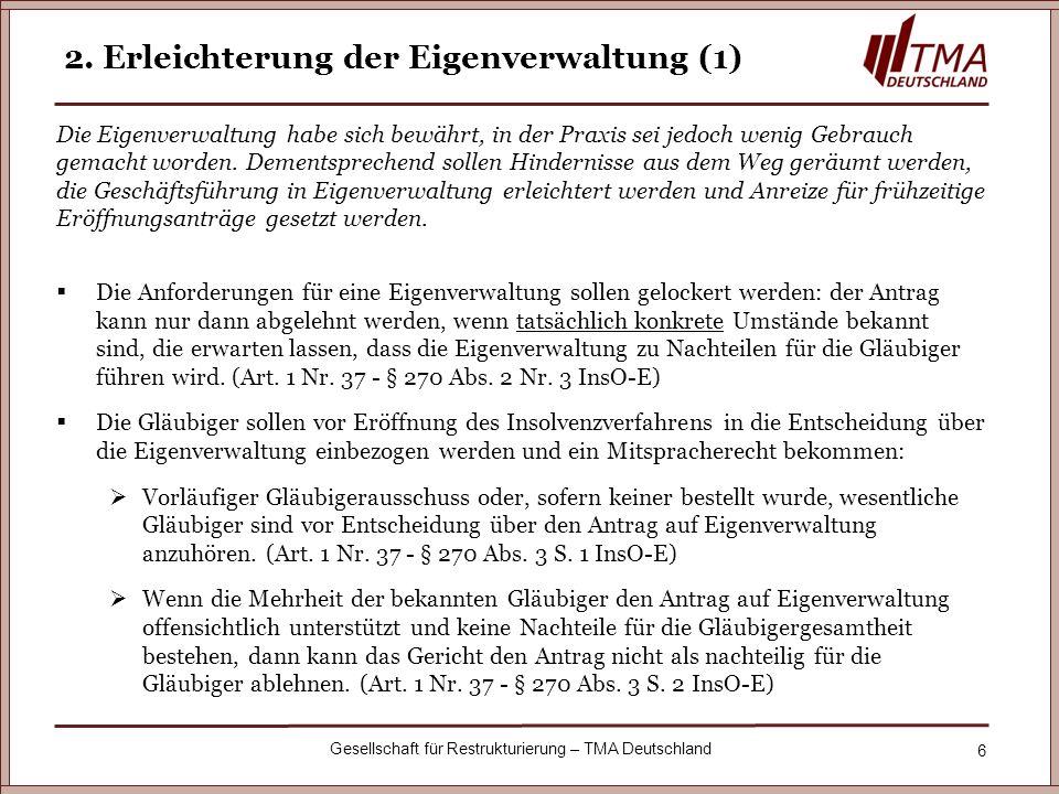 6 Gesellschaft für Restrukturierung – TMA Deutschland 2. Erleichterung der Eigenverwaltung (1) Die Eigenverwaltung habe sich bewährt, in der Praxis se