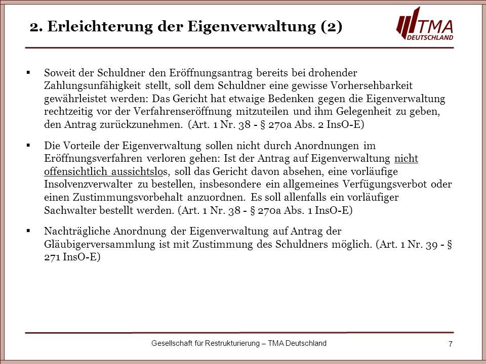 7 Gesellschaft für Restrukturierung – TMA Deutschland 2. Erleichterung der Eigenverwaltung (2) Soweit der Schuldner den Eröffnungsantrag bereits bei d