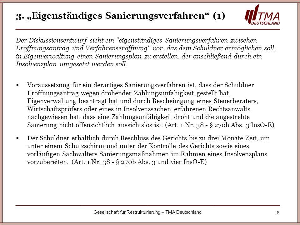 8 Gesellschaft für Restrukturierung – TMA Deutschland 3. Eigenständiges Sanierungsverfahren (1) Der Diskussionsentwurf sieht ein