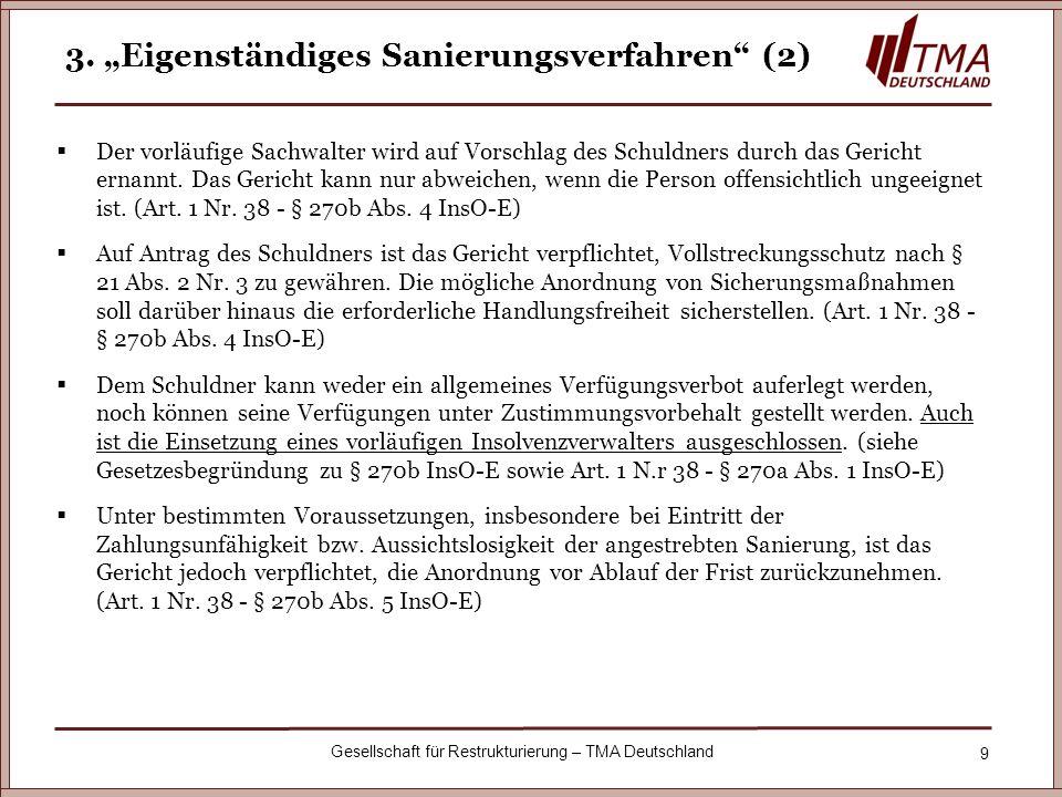 9 Gesellschaft für Restrukturierung – TMA Deutschland 3. Eigenständiges Sanierungsverfahren (2) Der vorläufige Sachwalter wird auf Vorschlag des Schul