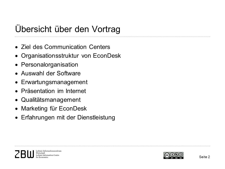 Seite 2 Übersicht über den Vortrag Ziel des Communication Centers Organisationsstruktur von EconDesk Personalorganisation Auswahl der Software Erwartu