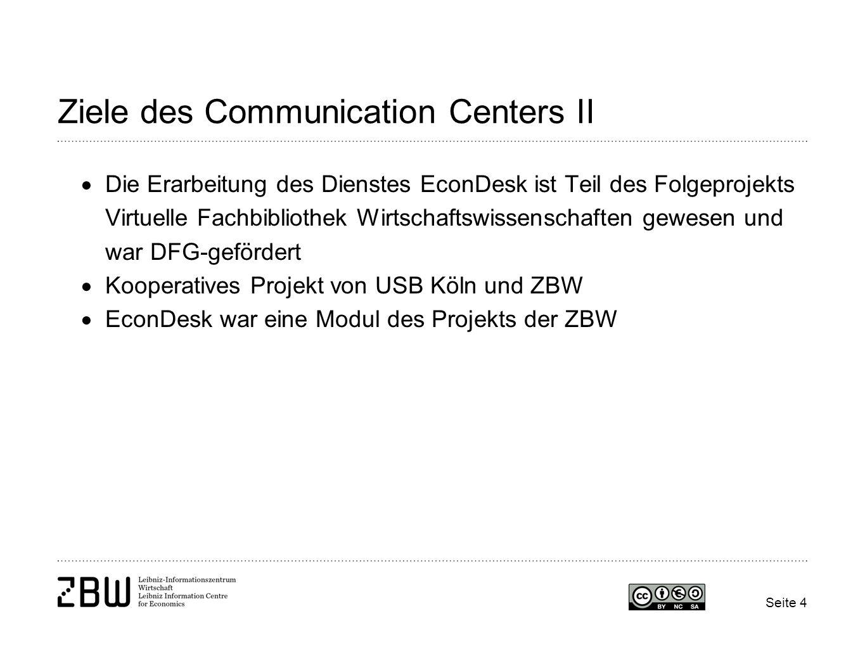 Seite 4 Ziele des Communication Centers II Die Erarbeitung des Dienstes EconDesk ist Teil des Folgeprojekts Virtuelle Fachbibliothek Wirtschaftswissen