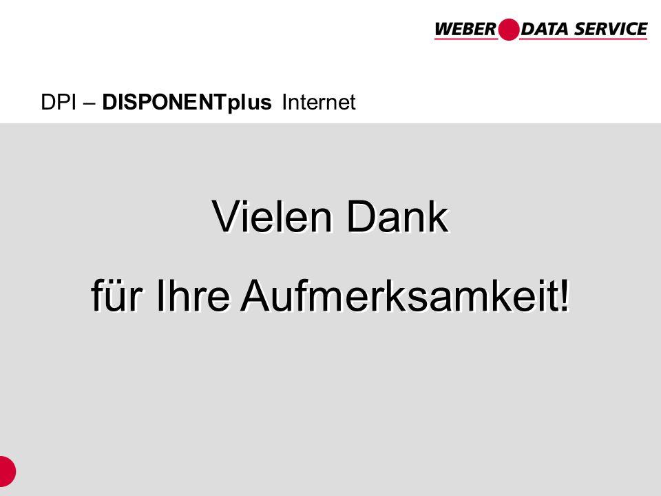 DPI – DISPONENTplus Internet Vielen Dank für Ihre Aufmerksamkeit! Vielen Dank für Ihre Aufmerksamkeit!