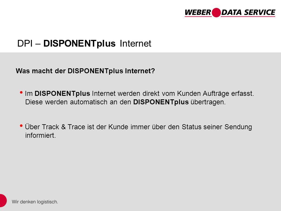 DPI – DISPONENTplus Internet Im DISPONENTplus Internet werden direkt vom Kunden Aufträge erfasst. Diese werden automatisch an den DISPONENTplus übertr