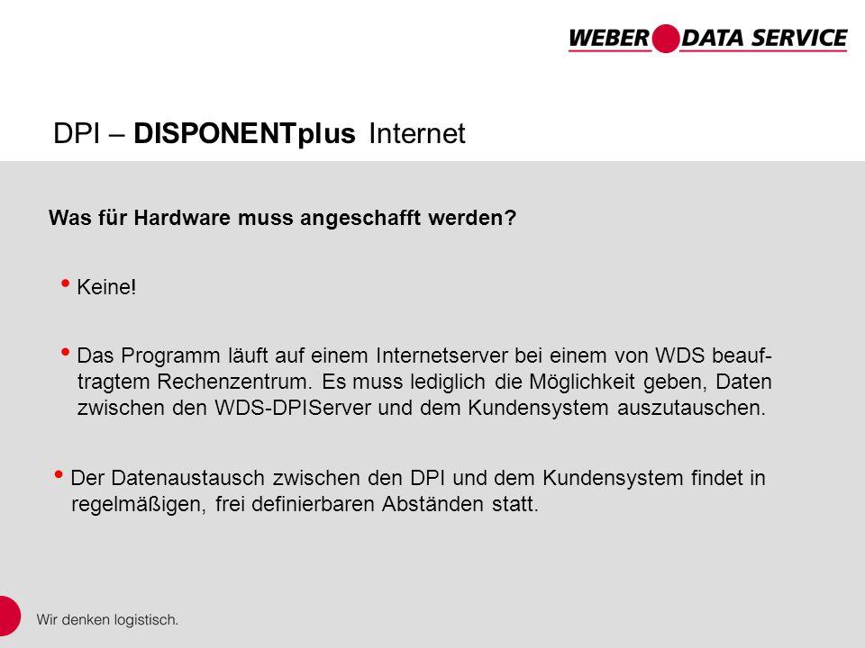 DPI – DISPONENTplus Internet Das Programm läuft auf einem Internetserver bei einem von WDS beauf- tragtem Rechenzentrum. Es muss lediglich die Möglich
