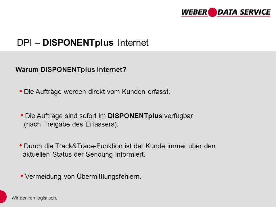 DPI – DISPONENTplus Internet Die Aufträge werden direkt vom Kunden erfasst. Die Aufträge sind sofort im DISPONENTplus verfügbar (nach Freigabe des Erf