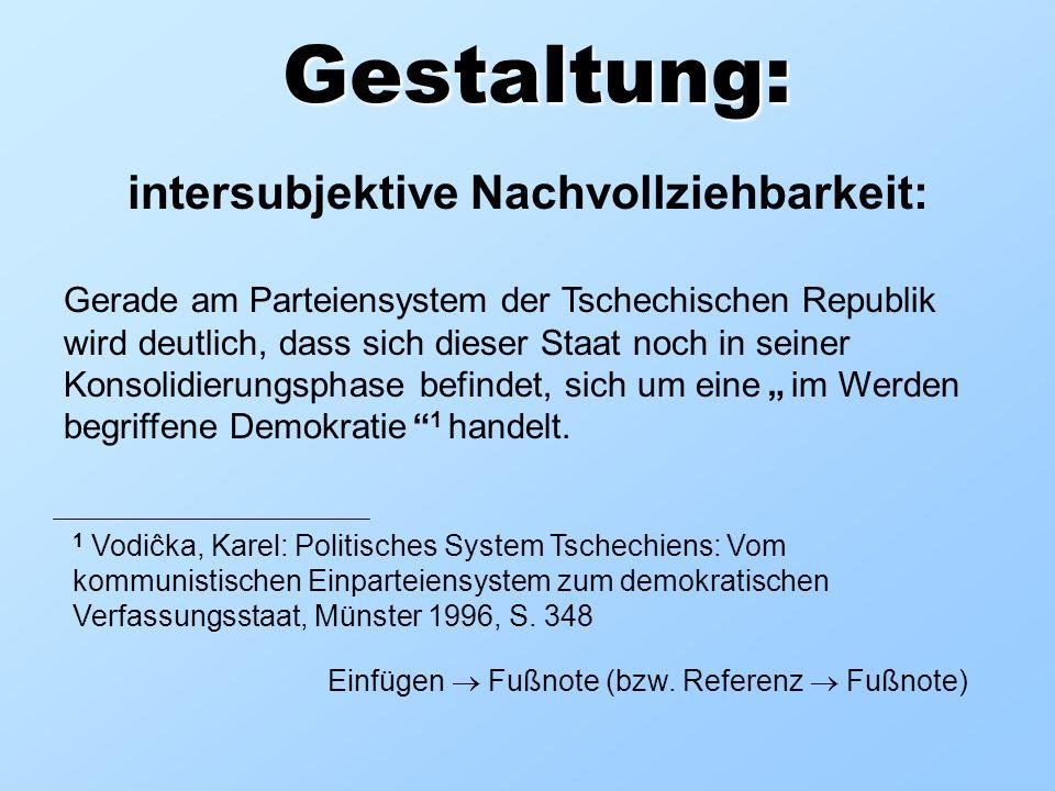 Gestaltung: intersubjektive Nachvollziehbarkeit: Gerade am Parteiensystem der Tschechischen Republik wird deutlich, dass sich dieser Staat noch in sei