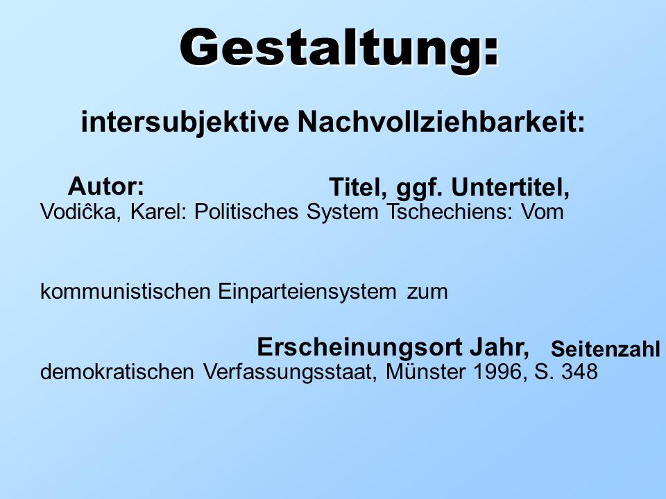 Gestaltung: intersubjektive Nachvollziehbarkeit: Vodiĉka, Karel: Politisches System Tschechiens: Vom kommunistischen Einparteiensystem zum demokratisc