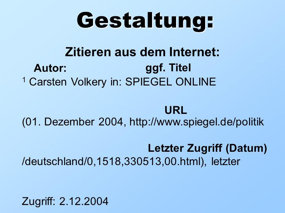 Gestaltung: Zitieren aus dem Internet: 1 Carsten Volkery in: SPIEGEL ONLINE (01. Dezember 2004, http://www.spiegel.de/politik /deutschland/0,1518,3305