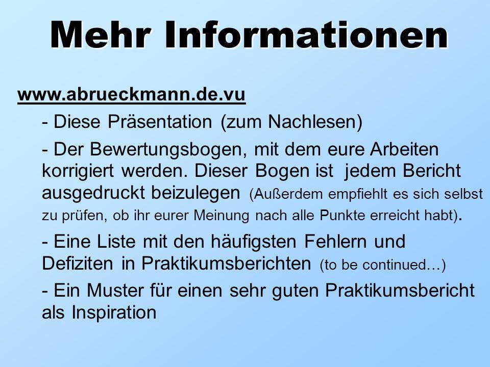 Mehr Informationen www.abrueckmann.de.vu - Diese Präsentation (zum Nachlesen) - Der Bewertungsbogen, mit dem eure Arbeiten korrigiert werden. Dieser B