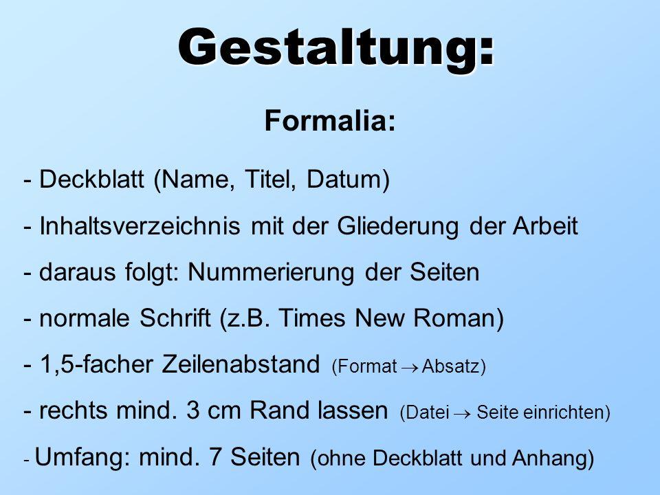 Gestaltung: Formalia: - Deckblatt (Name, Titel, Datum) - Inhaltsverzeichnis mit der Gliederung der Arbeit - daraus folgt: Nummerierung der Seiten - no
