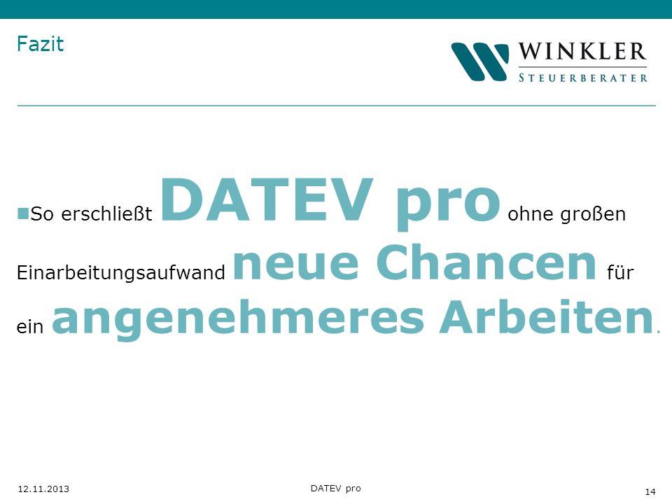 Hier Position für Kanzleilogo 14 12.11.2013 DATEV pro Fazit So erschließt DATEV pro ohne großen Einarbeitungsaufwand neue Chancen für ein angenehmeres