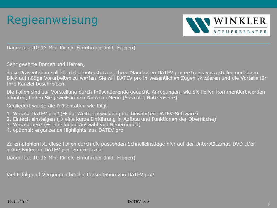 Hier Position für Kanzleilogo 2 12.11.2013 DATEV pro Regieanweisung Dauer: ca. 10-15 Min. für die Einführung (inkl. Fragen) Sehr geehrte Damen und Her