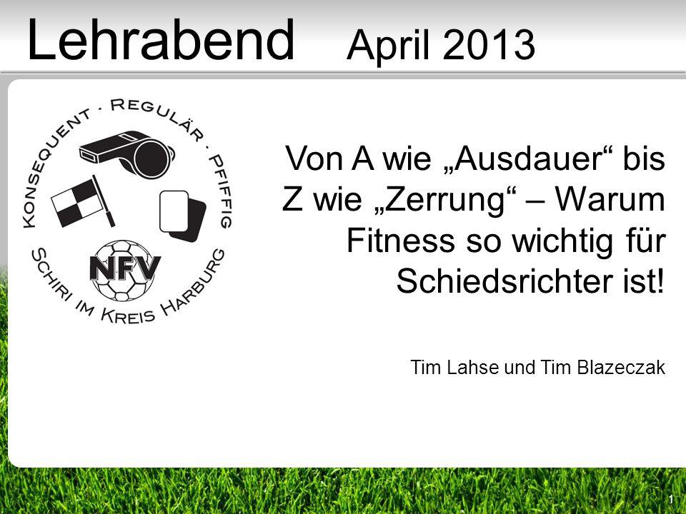 1 Von A wie Ausdauer bis Z wie Zerrung – Warum Fitness so wichtig für Schiedsrichter ist! Tim Lahse und Tim Blazeczak Lehrabend April 2013