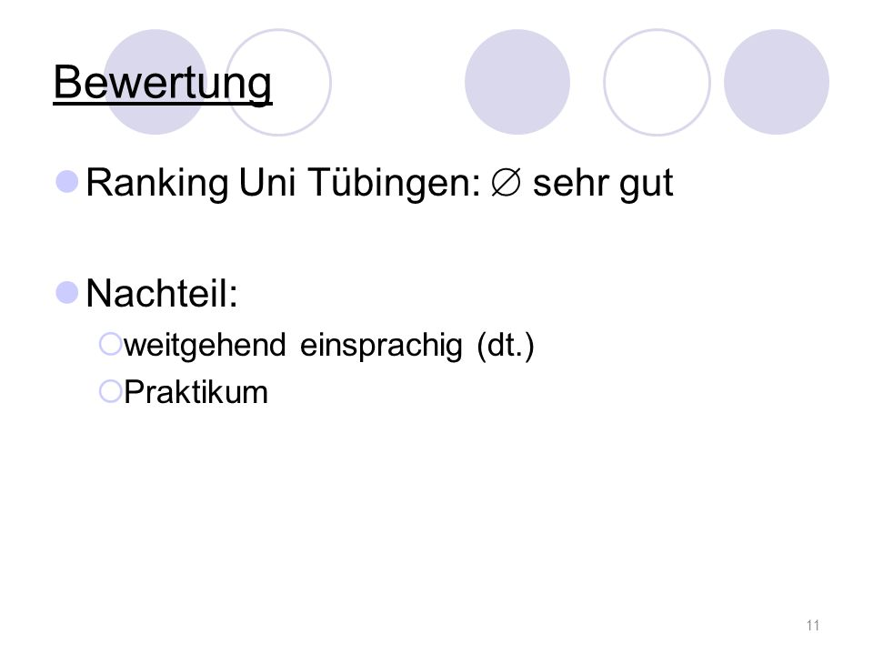 Bewertung Ranking Uni Tübingen: sehr gut Nachteil: weitgehend einsprachig (dt.) Praktikum 11
