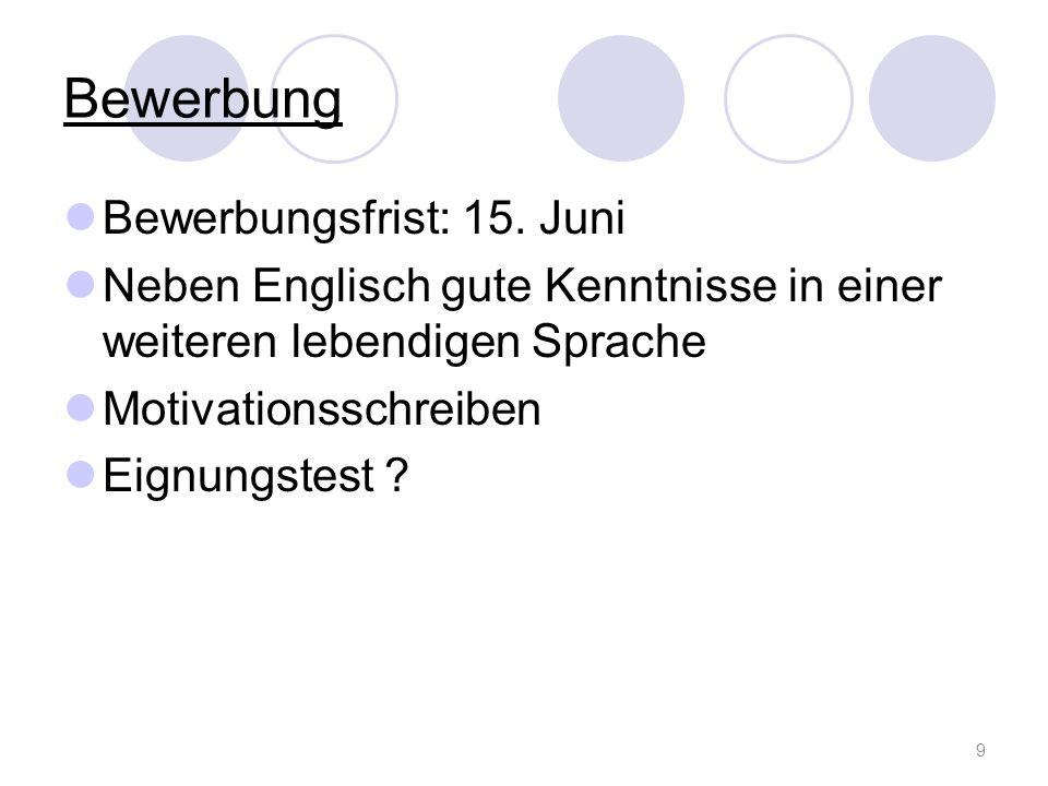 Bewerbung Bewerbungsfrist: 15. Juni Neben Englisch gute Kenntnisse in einer weiteren lebendigen Sprache Motivationsschreiben Eignungstest ? 9