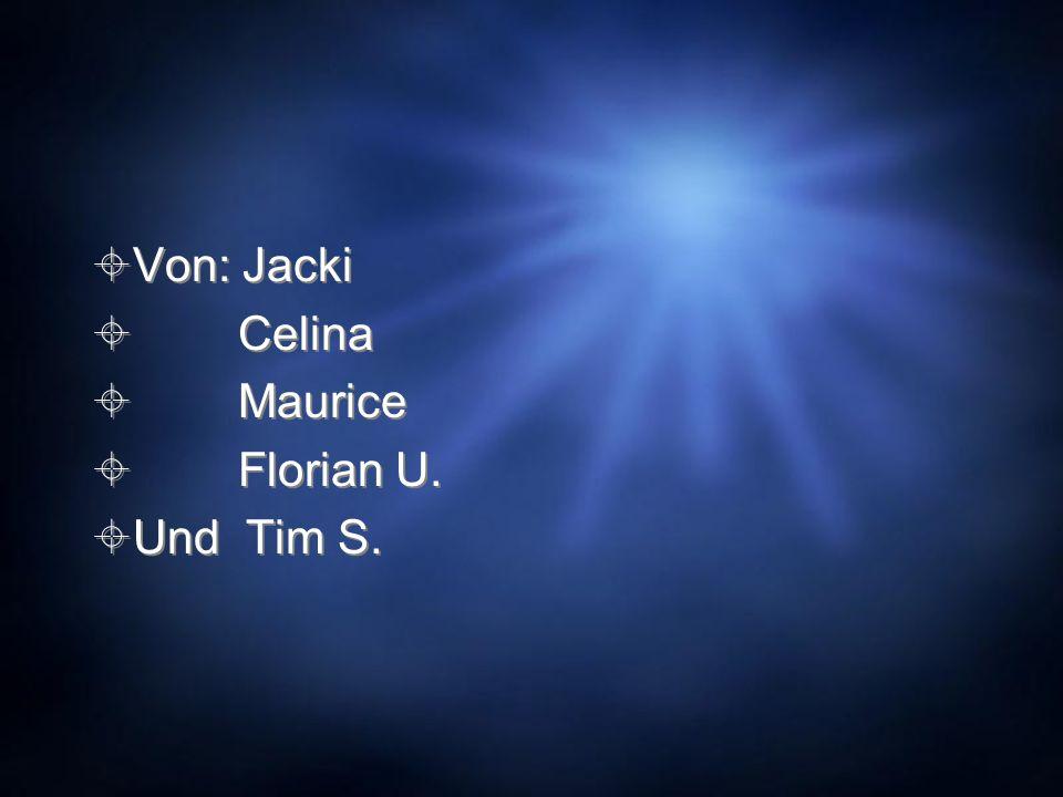 Von: Jacki Celina Maurice Florian U. Und Tim S. Von: Jacki Celina Maurice Florian U. Und Tim S.