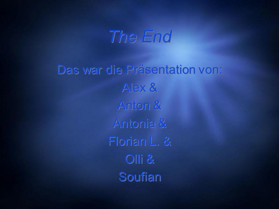 The End Das war die Präsentation von: Alex & Anton & Antonia & Florian L. & Olli & Soufian Das war die Präsentation von: Alex & Anton & Antonia & Flor