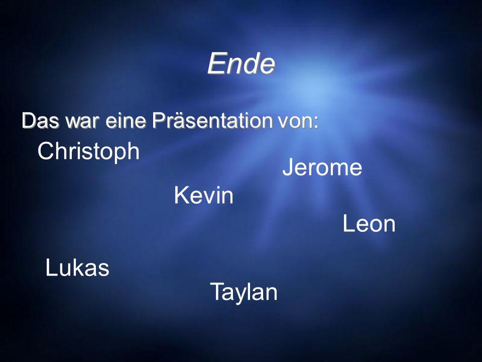 Ende Das war eine Präsentation von: Christoph Jerome Kevin Leon Lukas Taylan