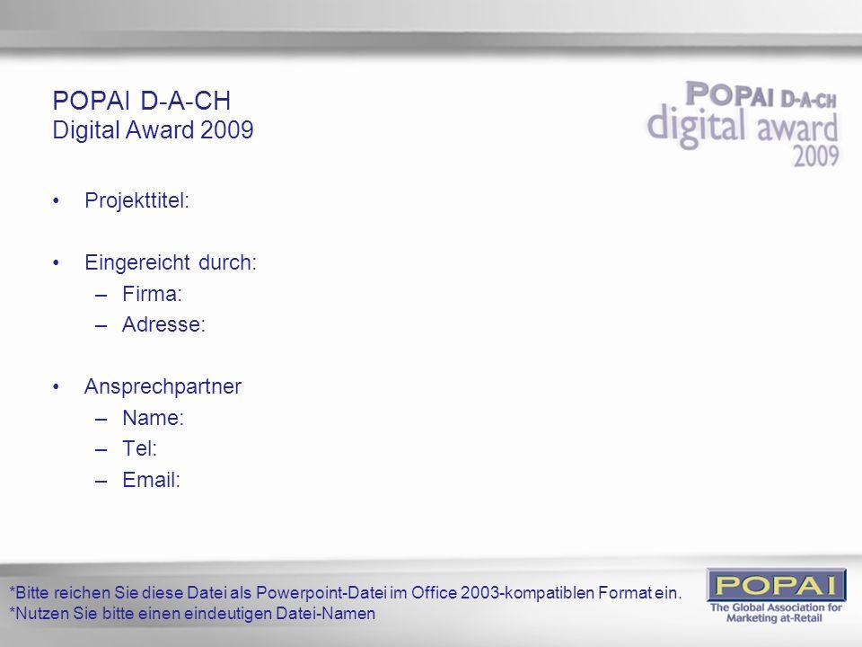 POPAI D-A-CH Digital Award 2009 Projekttitel: Eingereicht durch: –Firma: –Adresse: Ansprechpartner –Name: –Tel: –Email: *Bitte reichen Sie diese Datei