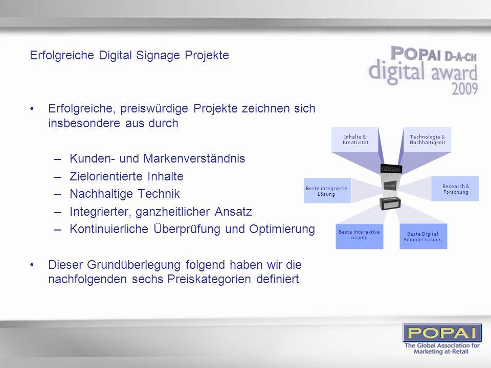 Erfolgreiche Digital Signage Projekte Erfolgreiche, preiswürdige Projekte zeichnen sich insbesondere aus durch –Kunden- und Markenverständnis –Zielori