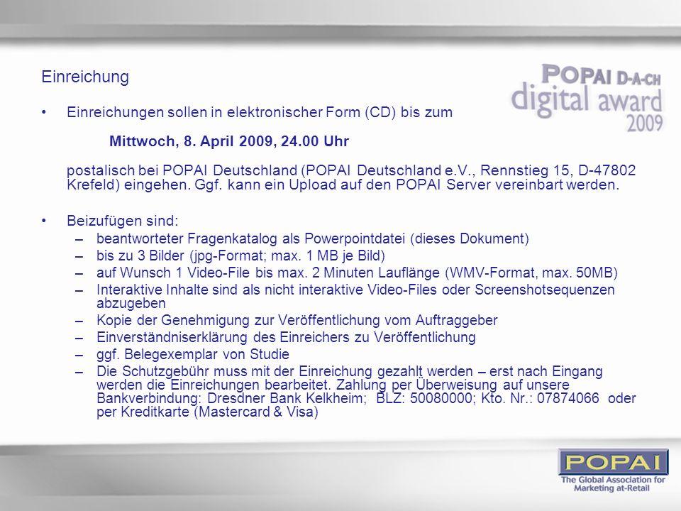 Einreichung Einreichungen sollen in elektronischer Form (CD) bis zum Mittwoch, 8. April 2009, 24.00 Uhr postalisch bei POPAI Deutschland (POPAI Deutsc