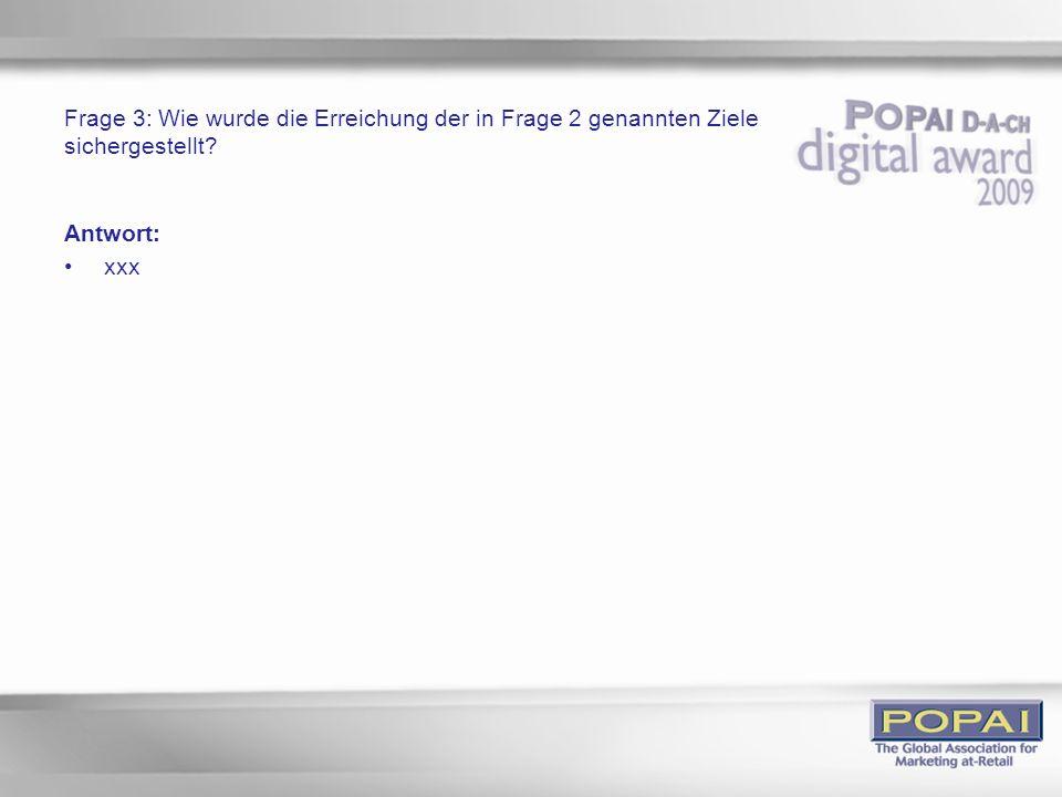 Antwort: xxx Frage 3: Wie wurde die Erreichung der in Frage 2 genannten Ziele sichergestellt?