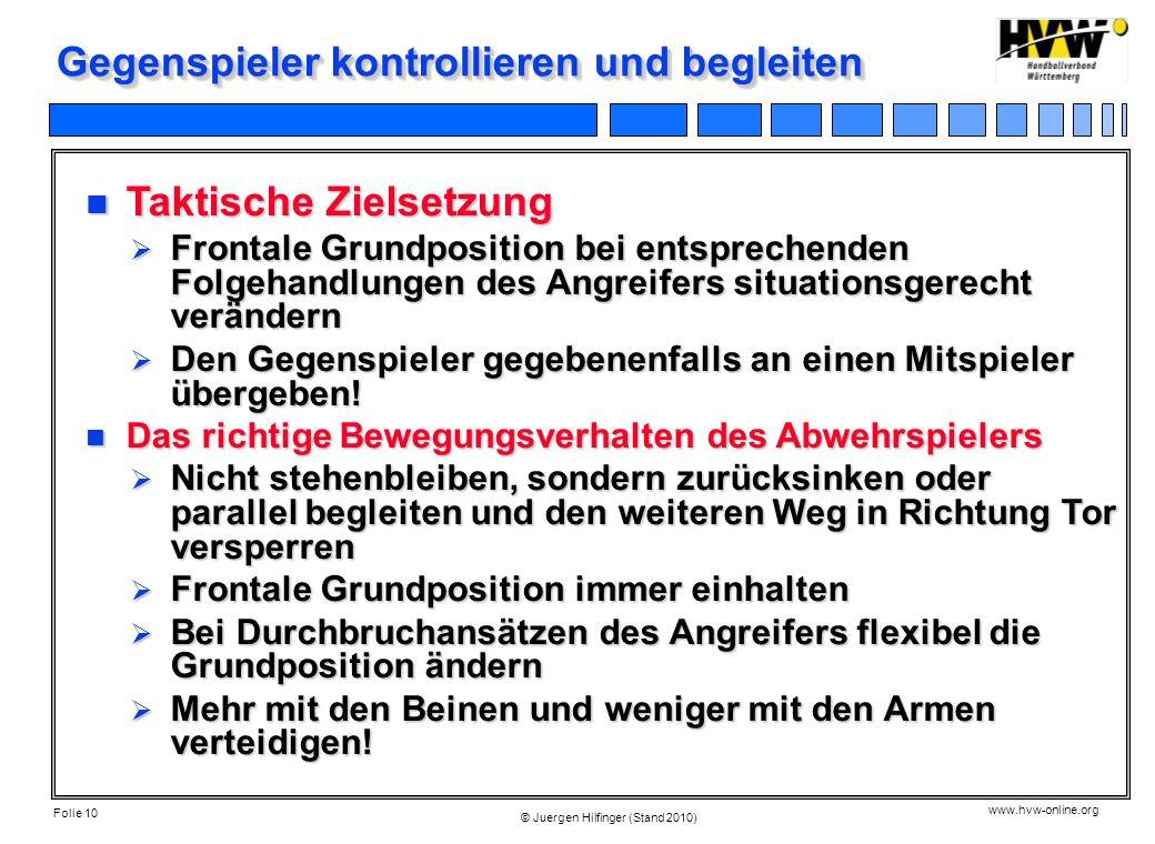 Folie 10 www.hvw-online.org © Juergen Hilfinger (Stand 2010) Gegenspieler kontrollieren und begleiten Taktische Zielsetzung Taktische Zielsetzung Fron