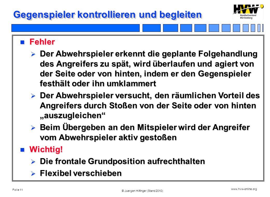 Folie 11 www.hvw-online.org © Juergen Hilfinger (Stand 2010) Gegenspieler kontrollieren und begleiten Fehler Fehler Der Abwehrspieler erkennt die gepl
