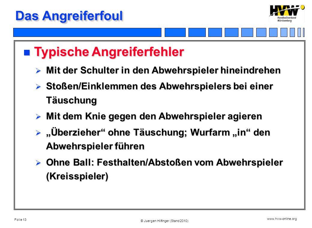 Folie 13 www.hvw-online.org © Juergen Hilfinger (Stand 2010) Das Angreiferfoul Typische Angreiferfehler Typische Angreiferfehler Mit der Schulter in d