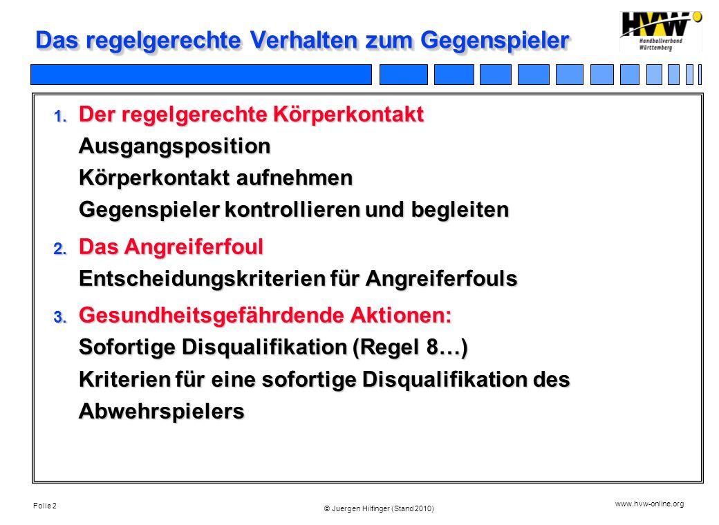 Folie 2 www.hvw-online.org © Juergen Hilfinger (Stand 2010) Das regelgerechte Verhalten zum Gegenspieler 1. Der regelgerechte Körperkontakt Ausgangspo