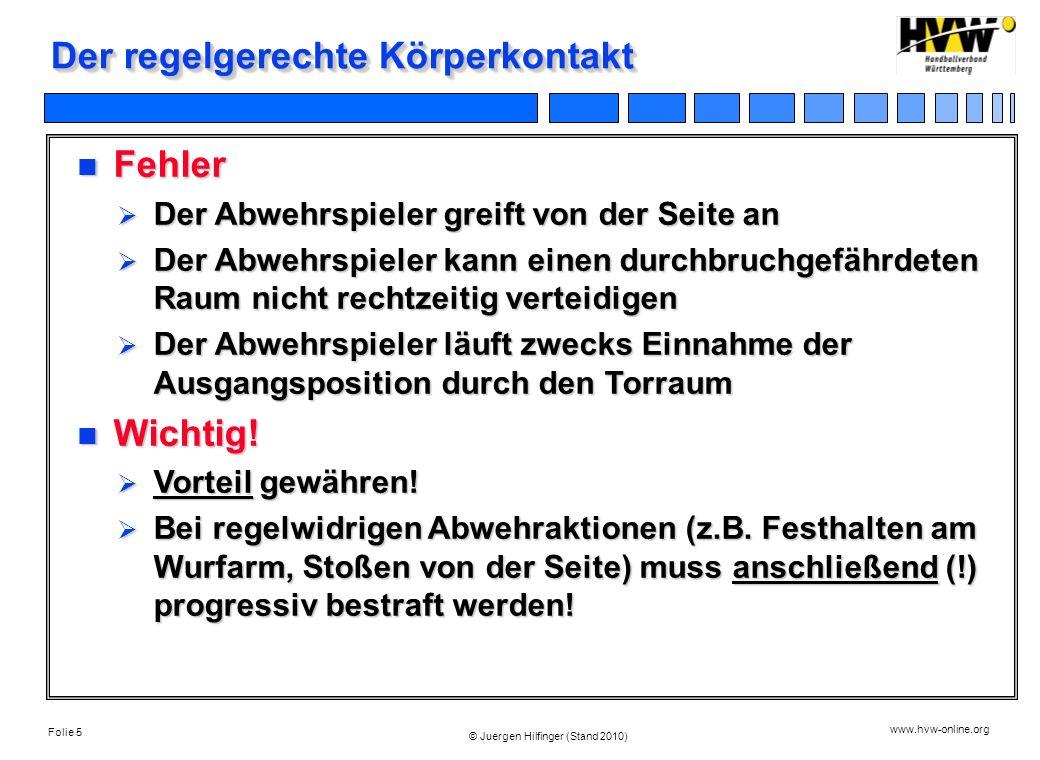 Folie 5 www.hvw-online.org © Juergen Hilfinger (Stand 2010) Der regelgerechte Körperkontakt Fehler Fehler Der Abwehrspieler greift von der Seite an De
