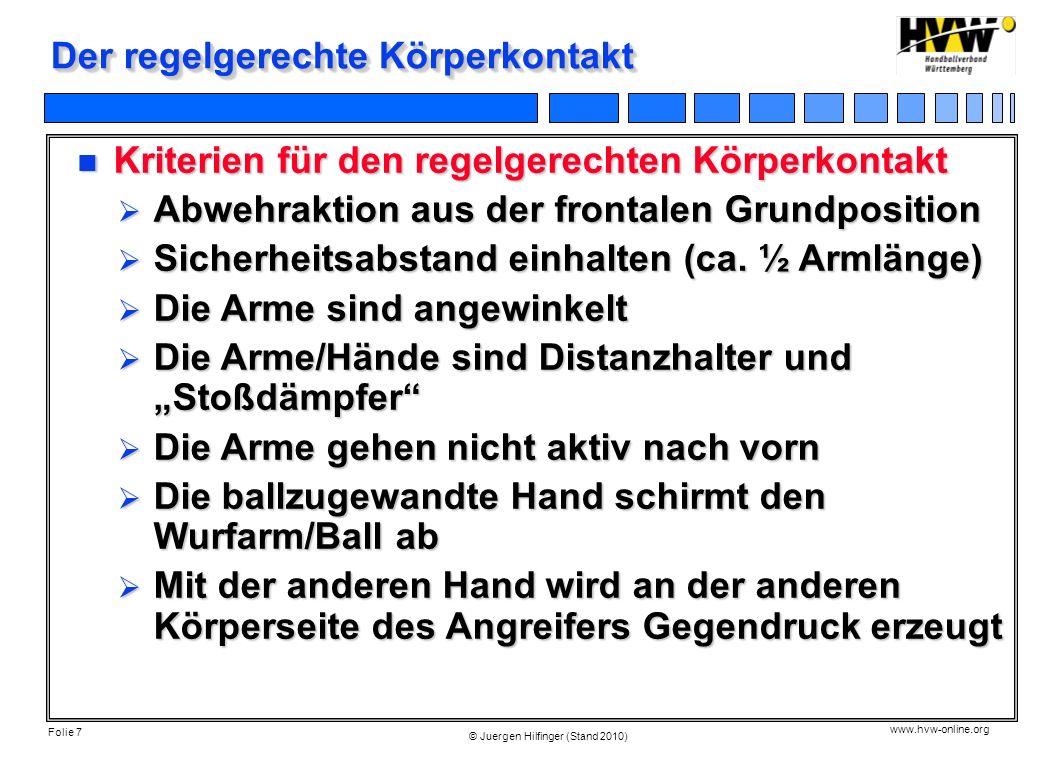 Folie 7 www.hvw-online.org © Juergen Hilfinger (Stand 2010) Der regelgerechte Körperkontakt Kriterien für den regelgerechten Körperkontakt Kriterien f