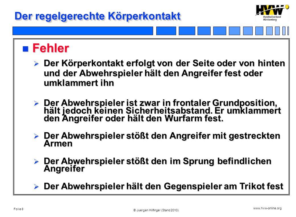 Folie 8 www.hvw-online.org © Juergen Hilfinger (Stand 2010) Der regelgerechte Körperkontakt Fehler Fehler Der Körperkontakt erfolgt von der Seite oder