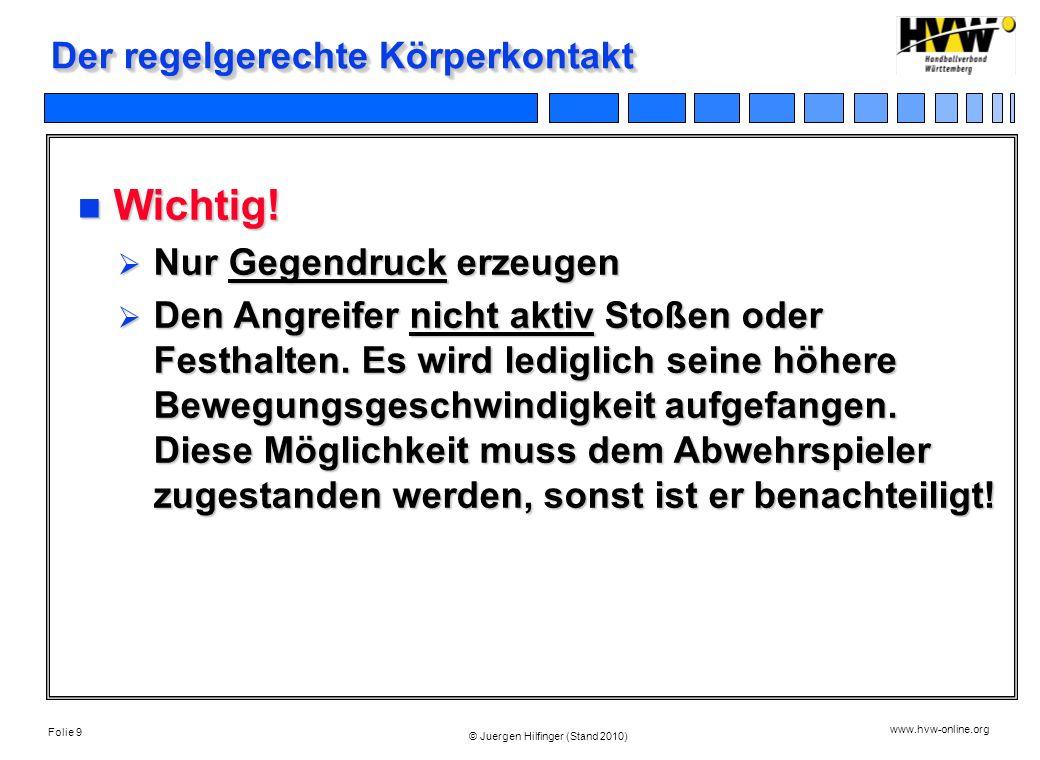 Folie 9 www.hvw-online.org © Juergen Hilfinger (Stand 2010) Der regelgerechte Körperkontakt Wichtig! Wichtig! Nur Gegendruck erzeugen Nur Gegendruck e